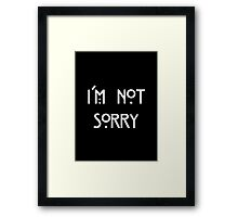 I'm Not Sorry Framed Print