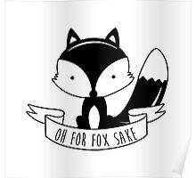 Oh For Fox Sake - Black And White Poster