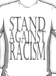STAND AGAINST RACISM T-Shirt