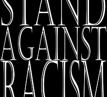 STAND AGAINST RACISM by Tarnya  Burke