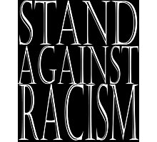 STAND AGAINST RACISM Photographic Print