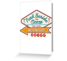 PARK BESIDE THE OCEAN ON OUR MOONLIGHT DRIVE Greeting Card