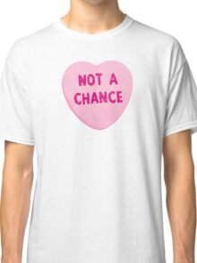 Not A Chance Valentine's Day Heart Classic T-Shirt