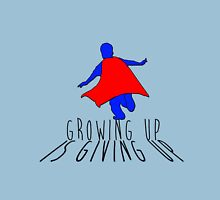 Growing up is Giving Up Unisex T-Shirt
