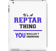 It's a REPTAR thing, you wouldn't understand !! iPad Case/Skin