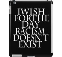 I Wish for the Day Racism Doesn't Exist iPad Case/Skin