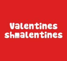 Valentines Day Schmalentines Day by TheShirtYurt