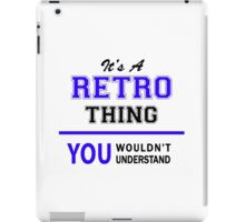 It's a RETRO thing, you wouldn't understand !! iPad Case/Skin