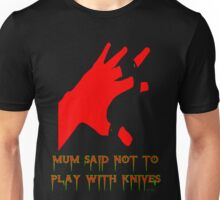 MUM SAID NOT TO PLAY WITH KNIVES Unisex T-Shirt
