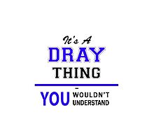It's a DRAY thing, you wouldn't understand !! by yourname