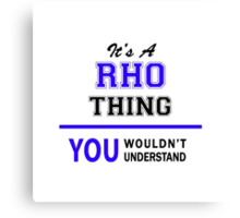 It's a RHO thing, you wouldn't understand !! Canvas Print