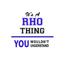 It's a RHO thing, you wouldn't understand !! Photographic Print
