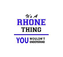 It's a RHONE thing, you wouldn't understand !! by thestarmaker