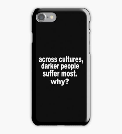 Darker People Suffer Most iPhone Case/Skin