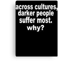Darker People Suffer Most Canvas Print