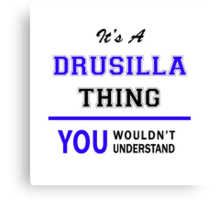 It's a DRUSILLA thing, you wouldn't understand !! Canvas Print