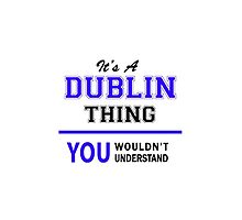 It's a DUBLIN thing, you wouldn't understand !! by yourname