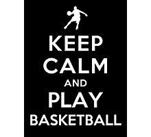 Keep Calm and Play Basketball Photographic Print