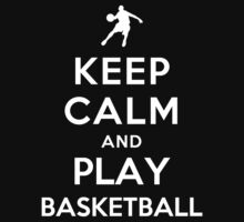 Keep Calm and Play Basketball by ilovedesign
