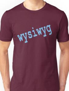 whyiwyg (what you see is what you get!) T-Shirt