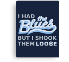 I had the Blues but I shook them loose Canvas Print