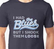 I had the Blues but I shook them loose Unisex T-Shirt