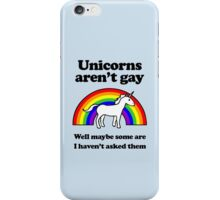 Unicorns aren't gay, well okay maybe some of them iPhone Case/Skin