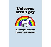 Unicorns aren't gay, well okay maybe some of them Photographic Print