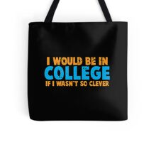 I would be in COLLEGE if I wasn't so CLEVER! Tote Bag