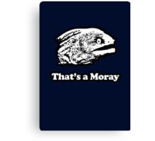That's a Moray (Bad Joke Eel) Canvas Print