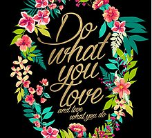 Do what you love, and love what you do 2 by ME Design Studio