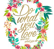Do what you love, and love what you do by mariakritzas