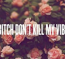 Bitch don't kill my vibe by dylan jolly