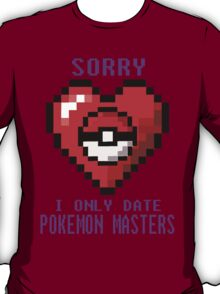 Sorry, I only date Pokemon Masters T-Shirt