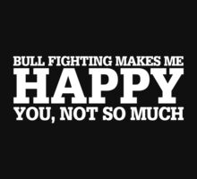 Happy Bull Fighting T-shirt by musthavetshirts