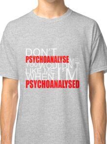 Don't Psychoanalyse Me. Classic T-Shirt
