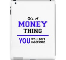 It's a MONEY thing, you wouldn't understand !! iPad Case/Skin