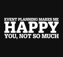 Happy Event Planning T-shirt by musthavetshirts