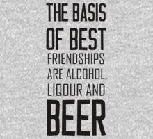 The basis of best friendships are alcohol, liquor and beer by ynot-byzmo