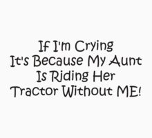 If Im Crying Its Because My Aunt Is Riding Her Tractor Without Me Baby Tee