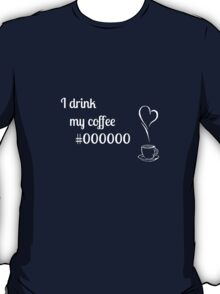 I drink my coffee #000000 T-Shirt