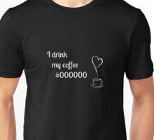 I drink my coffee #000000 Unisex T-Shirt