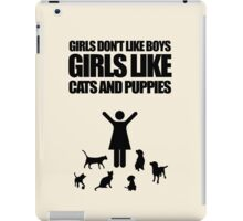 Girls Don't Like Boys, Girls Like Cats And Puppies iPad Case/Skin