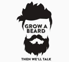 GROW A BEARD THEN WE'LL TALK by BADASSTEES