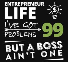 ENTREPRENEUR LIFE L'VE GOT PROBLEMS BUT A BOSS AIN'T ONE by BADASSTEES