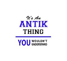 It's an ANTIK thing, you wouldn't understand !! by allnames