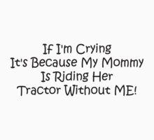 If Im Crying Its Because My Mommy Is Riding Her Tractor Without Me One Piece - Short Sleeve