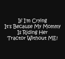 If Im Crying Its Because My Mommy Is Riding Her Tractor Without Me Baby Tee