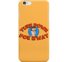 Turn Down for H'What iPhone Case/Skin