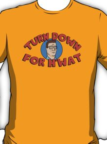 Turn Down for H'What T-Shirt